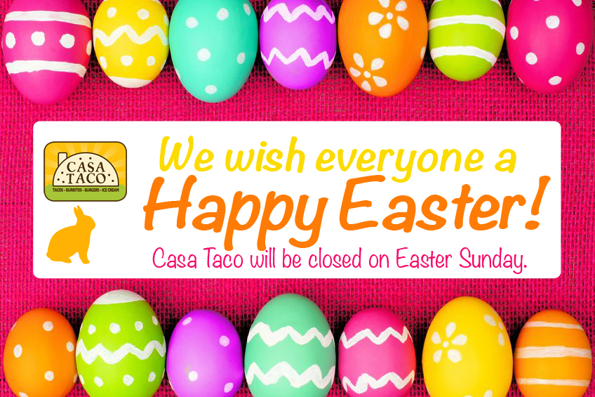 Casa Taco closed for Easter Sunday