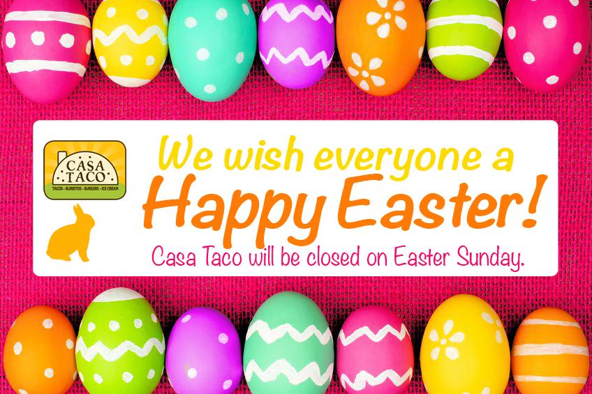 Casa Taco closed for Easter Sunday