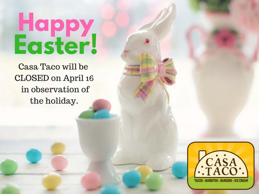 Casa Taco closed for Easter